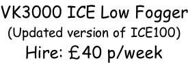 VK3000 ICE Low Fogger (Updated version of ICE100) Hire: £40 p/week